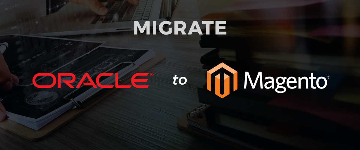 Migrate your Oracle Site to Magento