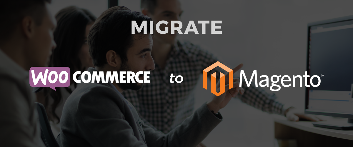 Migrate your WooCommerce Site to Magento
