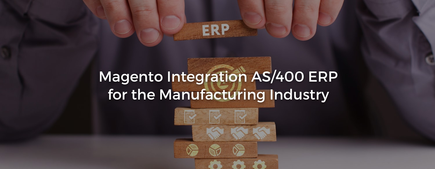 Magento AS/400 ERP integration for the Manufacturing
