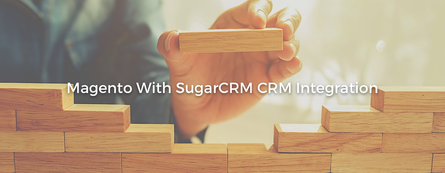 Integrate Sugar CRM with Magento