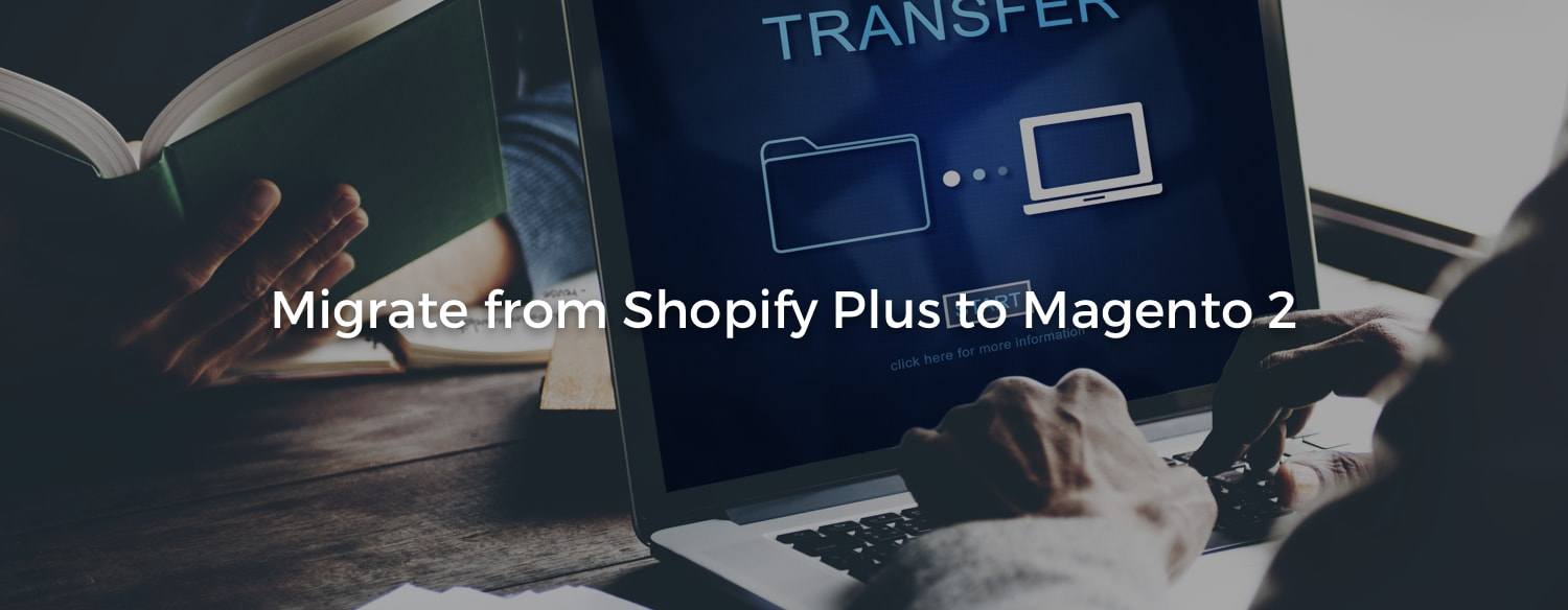 Migrate from Shopify Plus to Magento 2