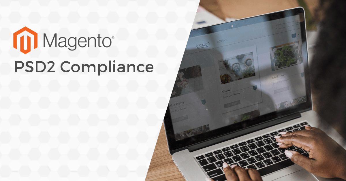 Learn about Payment Services Directive (PSD2) Compliance and how it applies to your Magento website.